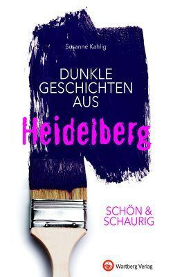 SCHÖN & SCHAURIG – Dunkle Geschichten aus Heidelberg von Kahlig,  Susanne