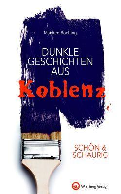 SCHÖN & SCHAURIG – Dunkle Geschichten aus Koblenz von Böckling,  Manfred