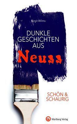 SCHÖN & SCHAURIG – Dunkle Geschichten aus Neuss von Wilms,  Birgit