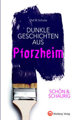 SCHÖN & SCHAURIG – Dunkle Geschichten aus Pforzheim von Schulze,  Olaf