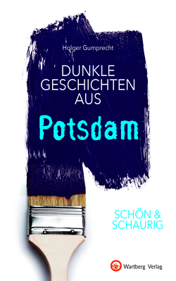 SCHÖN & SCHAURIG – Dunkle Geschichten aus Potsdam von Gumprecht,  Holger