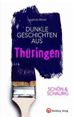 SCHÖN & SCHAURIG – Dunkle Geschichten aus Thüringen von Mörtel,  Sieglinde