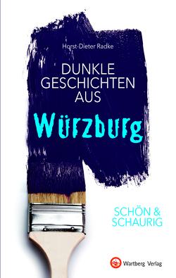 SCHÖN & SCHAURIG – Dunkle Geschichten aus Würzburg von Radke,  Horst-Dieter
