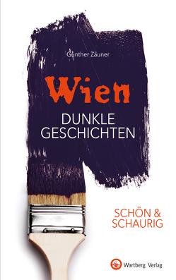 SCHÖN & SCHAURIG – Wien – Dunkle Geschichten von Zäuner,  Günther