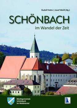 SCHÖNBACH im Waldviertel im Wandel der Zeit von Hahn,  Rudolf, Marktgemeinde Schönbach, Weiß,  Josef