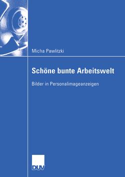 Schöne bunte Arbeitswelt von Pawlitzki,  Micha