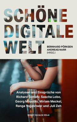 Schöne digitale Welt von Narr,  Andreas, Pörksen,  Bernhard