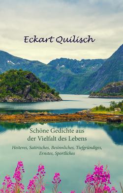 Schöne Gedichte aus der Vielfalt des Lebens von Quilisch,  Eckart