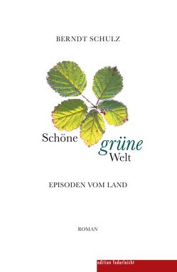 Schöne grüne Welt von Schulz,  Berndt