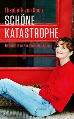 Schöne Katastrophe von Koch,  Elisabeth
