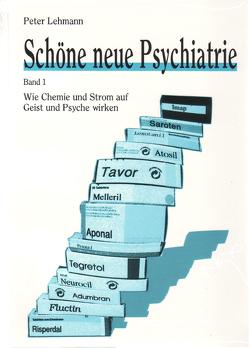 Schöne neue Psychiatrie. Band 1: Wie Chemie und Strom auf Geist und Psyche wirken von Lehmann,  Peter