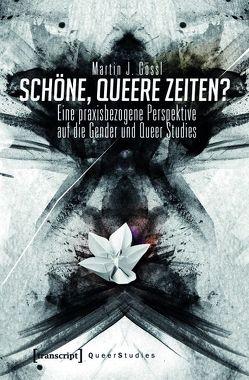 Schöne, queere Zeiten? von Gössl,  Martin J.