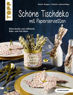 Schöne Tischdeko mit Papierservietten (kreativ.kompakt) von Knappe,  Simone, Lautenschläger,  Stefanie