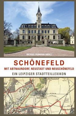 Schönefeld mit Abtnaundorf, Neustadt und Neuschönefeld von Liebmann,  Michael