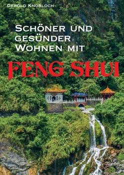Schöner und gesünder Wohnen mit Feng Shui von Knobloch,  Gerold
