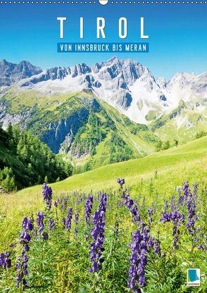 Schönes Tirol: von Innsbruck bis Meran (Wandkalender 2018 DIN A2 hoch) von CALVENDO