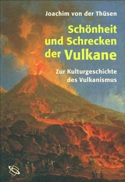 Schönheit und Schrecken der Vulkane von von der Thüsen,  Joachim