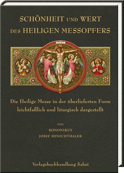 Schönheit und Wert des Heiligen Meßopfers von Minichthaler,  Josef