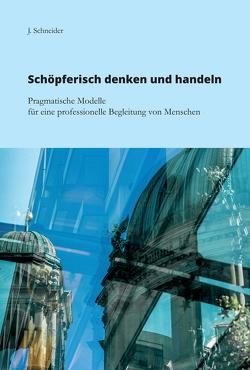 Schöpferisch denken und handeln von Schneider,  J.