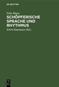 Schöpferische Sprache und Rhythmus von Mayer,  Felix, Simenauer,  Erich