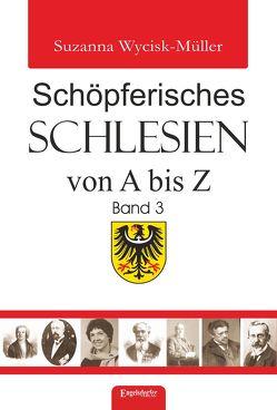 Schöpferisches Schlesien von A bis Z (Band 3) von Wycisk-Müller,  Suzanna