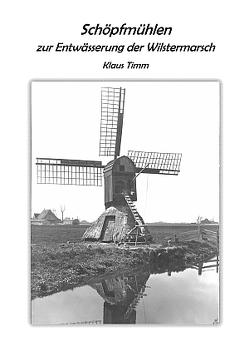Schöpfmühlen zur Entwässerung der Wilstermarsch von Timm,  Klaus