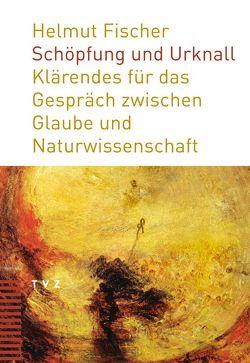 Schöpfung und Urknall von Fischer,  Helmut
