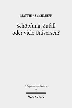 Schöpfung, Zufall oder viele Universen? von Schleiff,  Matthias