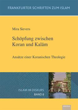 Schöpfung zwischen Koran und Kalām von Sievers,  Mira