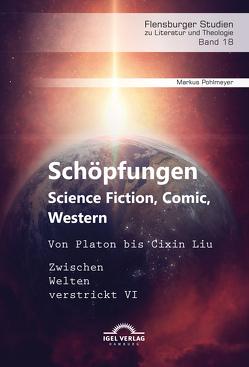 Schöpfungen: Science Fiction, Comic, Western. Von Platon bis Cixin Liu von Pohlmeyer,  Markus