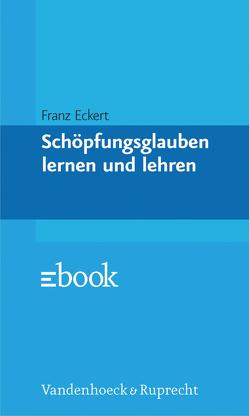 Schöpfungsglauben lernen und lehren von Eckert,  Franz