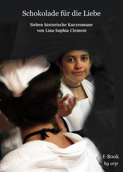 Schokolade für die Liebe von Clement,  Lina-Sophia