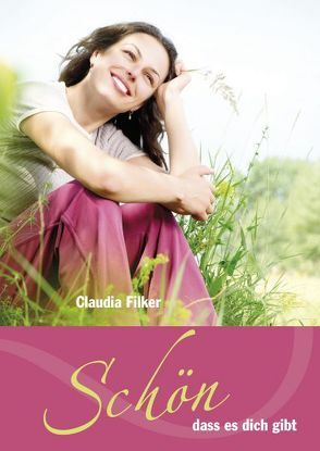 Schön, dass es dich gibt von Filker,  Claudia