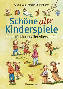 Schöne alte Kinderspiele von Dürr,  Gisela, Stiefenhofer,  Martin
