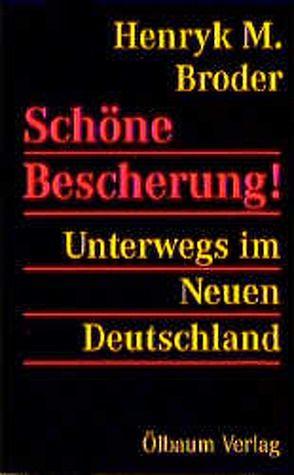 Schöne Bescherung – Unterwegs im Neuen Deutschland von Broder,  Henryk M