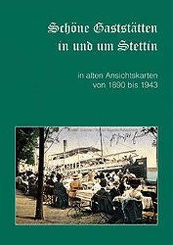 Schöne Gaststätten in und um Stettin in alten Ansichtskarten von 1890 bis 1943 von Maronn,  Kristin