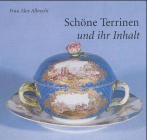 Schöne Terrinen und ihr Inhalt von Albrecht,  Alex