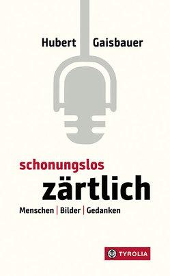 Schonungslos zärtlich von Gaisbauer,  Hubert