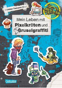 School of the dead 5: Mein Leben mit Pixelkröten und Gruselgraffiti von Tielmann,  Christian, Zapf