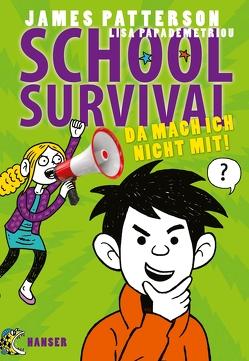School Survival – Da mach ich nicht mit! von Knetsch,  Manuela, Papademetriou,  Lisa, Patterson,  James, Swaab,  Neil