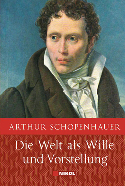 Schopenhauer: Die Welt als Wille und Vorstellung: Vollständige Ausgabe von Arthur,  Schopenhauer