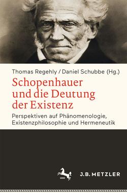 Schopenhauer und die Deutung der Existenz von Regehly,  Thomas, Schubbe,  Daniel
