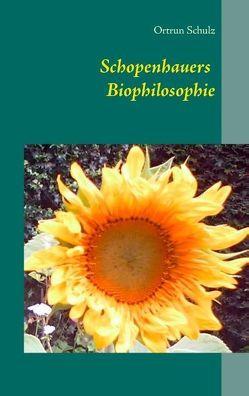 Schopenhauers Biophilosophie von Schulz,  Ortrun
