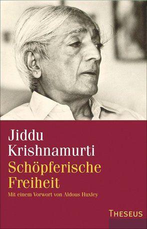 Schöpferische Freiheit von Bender, Christine, Huxley, Aldous, Krishnamurti, Jiddu