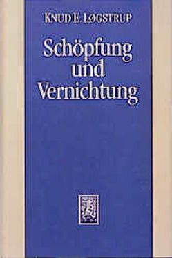Schöpfung und Vernichtung von Løgstrup,  Knud E, Løgstrup,  Rosemarie