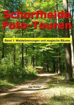 Schorfheide Foto-Touren, Band 1 von Weber,  Ino