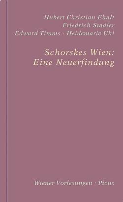 Schorskes Wien: Eine Neuerfindung von Ehalt,  Hubert Christian, Stadler, Timms,  Edward, Uhl,  Heidemarie