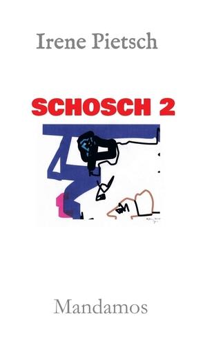 SCHOSCH 2 von Pietsch,  Irene