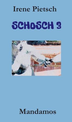 SCHOSCH 3 von Pietsch,  Irene