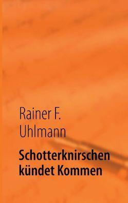 Schotterknirschen kündet Kommen von Uhlmann,  Rainer F.